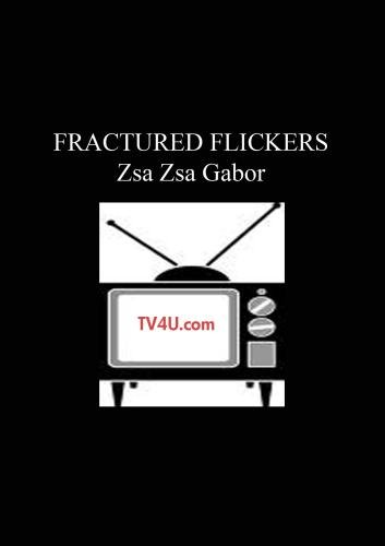 Fractured Flickers - Zsa Zsa Gabor guest