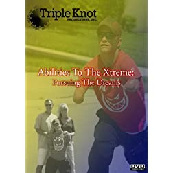 Abilities To The Xtreme: Pursuing The Dreams