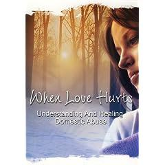 When Love Hurts: Understanding and Healing