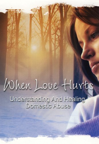 When Love Hurts: Understanding and Healing
