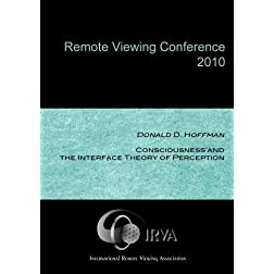 Donald D. Hoffman - Consciousness and the Interface Theory of Perception (IRVA 2010)