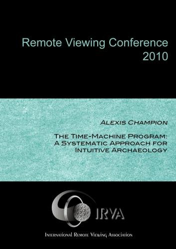 Alexis Champion - The Time-Machine Program: A Systematic Approach for Intuitive Archaeology (IRVA 2010)
