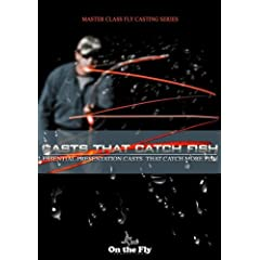 Casts that Catch Fish: Essential Presentation Casts that Catch More Fish