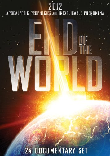 End of the World - 2012 Apocalyptic Prophecies and Inexplicable Phenomena