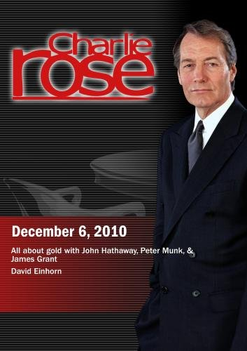 Charlie Rose - All about gold / David Einhorn (December 6, 2010)