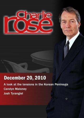 Charlie Rose - Tensions in the Korean Peninsula / Carolyn Maloney / Josh Tyrangiel (December 20, 2010)