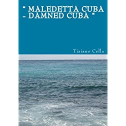 &quot; Maledetta Cuba - Damned Cuba &quot;