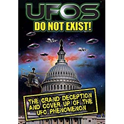 UFOs Do Not Exist: The Grand Deception and Cover-Up of the UFO Phenomenon