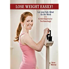 Lose Weight Easily with Contemporary Technology Let your Sub-Mind do the work!