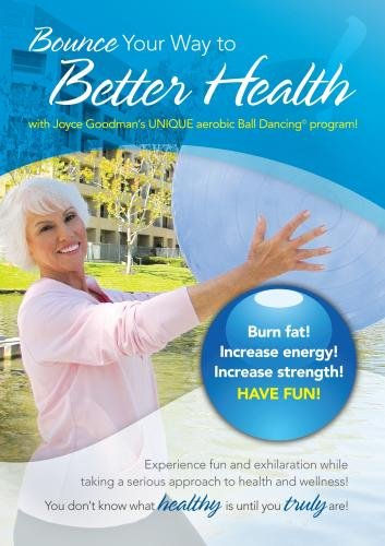 Bounce Your Way to Better Health with Joyce Goodman's UNIQUE aerobic Ball Dancing program!