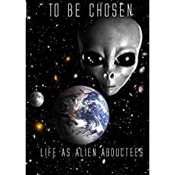 TO BE CHOSEN:Life As Alien Abductees Part 1