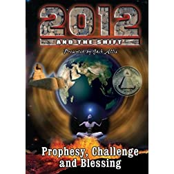 2012 & the Shift: Prophesy, Challenge & Blessing