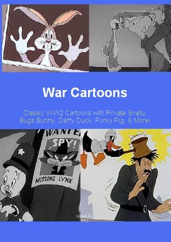War Cartoons - Classic WW2 Cartoons With Private Snafu , Bugs Bunny , Daffy Duck , Porky Pig , and More!