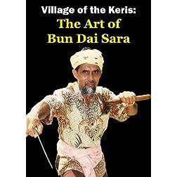 Village Of The Keris: The Art of Bun Dai Sara
