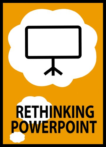 Rethinking PowerPoint: Conversations About Slide Design & Presenting