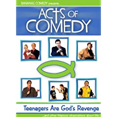 Acts of Comedy: Teenagers are God's Revenge