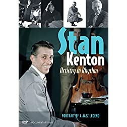 Stan Kenton: Artistry in Rhythm: Portrait of a Jazz Legend