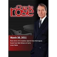 Charlie Rose - Rula Amin / Guest host Bob Simon on Syria /  Linda Wells (March 30, 2011)