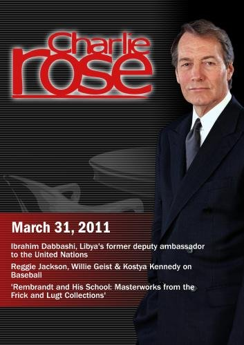 Charlie Rose - Ibrahim Dabbashi / Reggie Jackson, Willie Geist & Kostya Kennedy on Baseball / Rembrandt  (March 31, 2011)