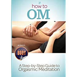 How To OM: A Step By Step Guide to The 15 Minute Orgasm