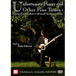 Unfortunate Puppy and Other Fine Tunes: Lessons Clawhammer Lessons in Intermediate and Advanced Clawhammer Banjo