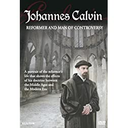Johannes Calvin: Reformer & Man of Controversy