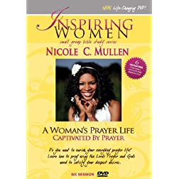 Nicole C. Mullen: A Woman's Prayer Life: Captivated By Prayer