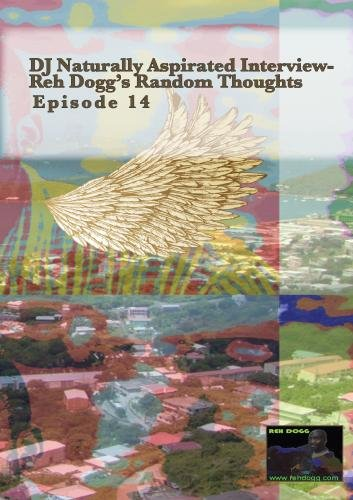 DJ Naturally Aspirated Interview- Reh Dogg's Random Thoughts