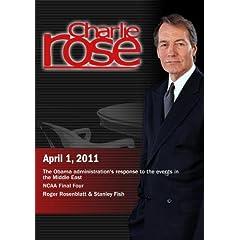 Charlie Rose - Middle East/ NCAA Final Four / Roger Rosenblatt & Stanley Fish  (April 1, 2011)