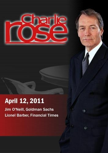 Charlie Rose - Jim O'Neill / Lionel Barber (April 12, 2011)