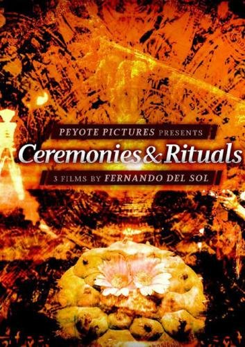 Ceremonies & Rituals ~ 3 films by Fernando del Sol