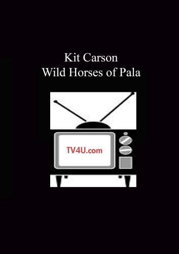 Kit Carson - Wild Horses of Pala