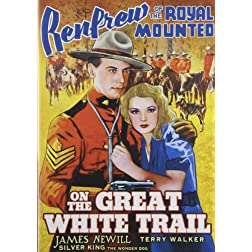 Renfrew of the Royal Mounted: On the Great White Trail