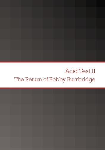 Acid Test II The Return of Bobby Burrbridge
