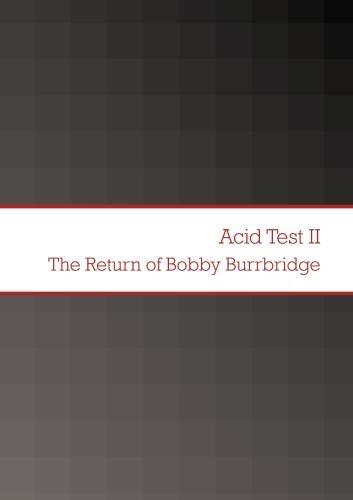 Acid Test II The Return of Bobby Burrbridge
