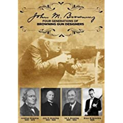 John M. Browning - Four Generations of Browning Gun Designers