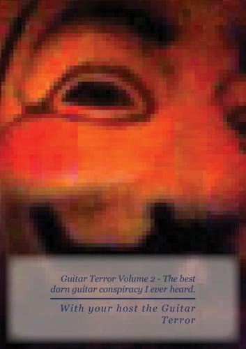 Guitar Terror Volume 2 - The best darn guitar conspiracy I ever heard.