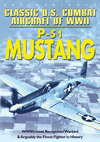 The Classic U.S. Combat Aircraft of WWII: P-51 Mustang