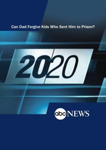20/20: Can Dad Forgive Kids Who Sent Him to Prison?: 11/5/10
