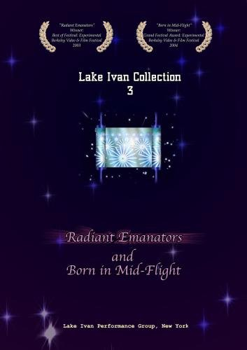 "Lake Ivan Collection 3: ""Radiant Emanators"" and ""Born in Mid-flight"""