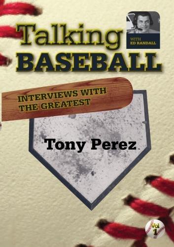 Talking Baseball with Ed Randall - Cincinnati Reds - Tony Perez  Vol.1
