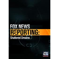 Fox News Reporting: Shattered Dreams