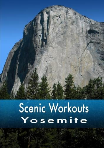 Scenic Workouts Yosemite - including El Capitan, Half Dome and Yosemite Falls