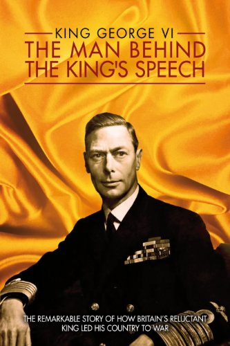 King Geoge VI: The Man Behind the King Speech