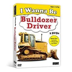 I Wanna Be-Bulldozer Driver