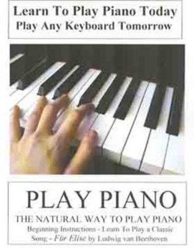 PIANO: Learn To Play Piano Today - The Natural Way to Play Piano - Play Any Keyboard Tomorrow