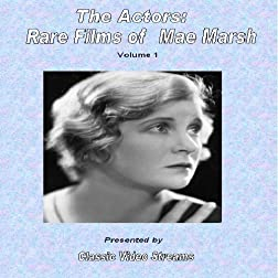 The Actors: Rare Films of Mae Marsh