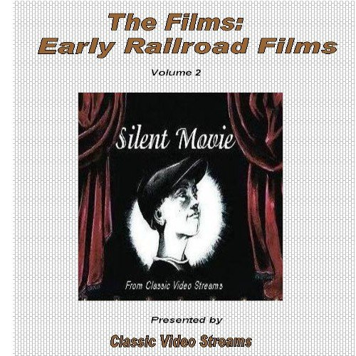 The Films: Early Railroad Films - Vol. 2