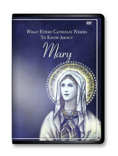 What Every Catholic Needs to Know About Mary