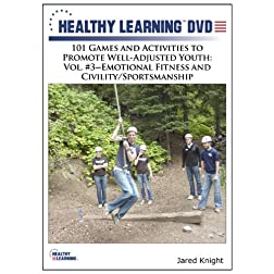 101 Games and Activities to Promote Well-Adjusted Youth: Vol. #3 Emotional Fitness and Civility/Sportsmanship